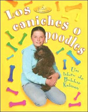 Los caniches o poodles book written by Kelley MacAulay