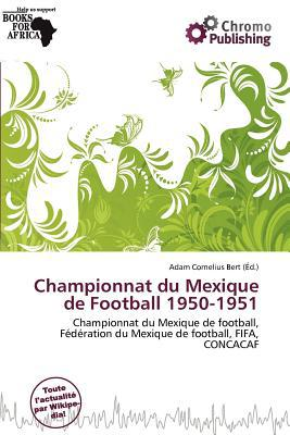 Championnat Du Mexique de Football 1950-1951 written by Adam Cornelius Bert
