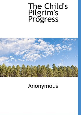 The Child's Pilgrim's Progress book written by Anonymous