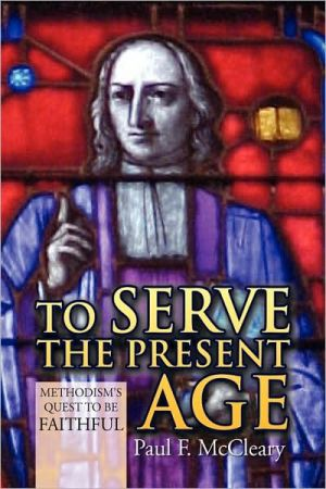 To Serve The Present Age book written by Paul F. Mccleary
