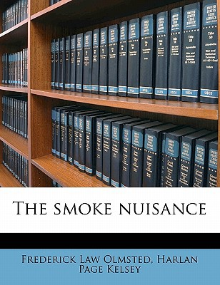 The Smoke Nuisance book written by Olmsted, Frederick Law, Jr. , Kelsey, Harlan Page