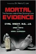 Mortal Evidence: The Forensics Behind Nine Shocking Cases book written by Cyril H. Wecht