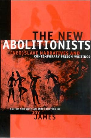 The New Abolitionists: (Neo) Slave Narratives and Contemporary Prison Writings written by Joy James