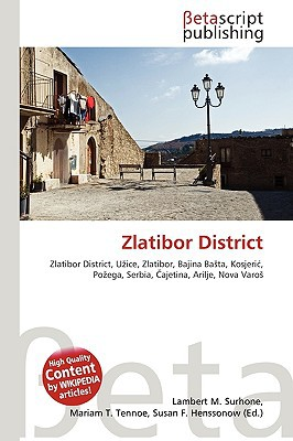 Zlatibor District written by Surhone, Lambert M. , Timpledon, Miriam T. , Marseken, Susan F.