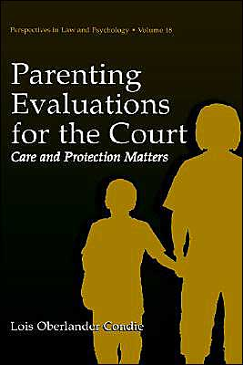 Parenting Evaluations For The Court Care And Protection Matters, Vol. 18 book written by Lois Oberlander Condie