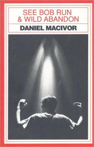 See Bob Run and Wild Abandon book written by Daniel MacIvor