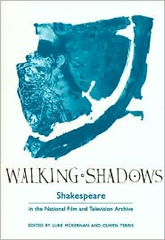 Walking Shadows: Shakespeare in the National Film and Television Archive book written by Luke McKernan