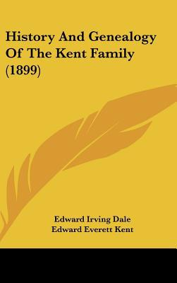 History And Genealogy Of The Kent Family (1899) written by Edward Irving Dale, Edward Evere...