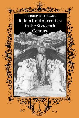 Italian Confraternities in the Sixteenth Century book written by Christopher F. Black
