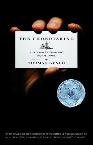 The Undertaking: Life Studies from the Dismal Trade book written by Thomas Lynch