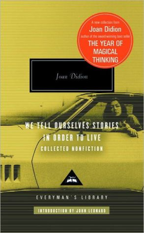 We Tell Ourselves Stories in Order to Live: Collected Nonfiction book written by Joan Didion
