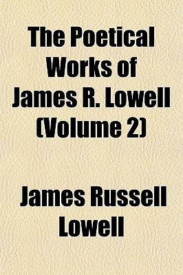 The Poetical Works of James R. Lowell (Volume 2) book written by Lowell, James Russell