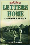 Letters Home: A Soldier's Legacy book written by Roger L. Shaffer