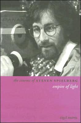 The Cinema of Steven Spielberg: Empire of Light book written by Nigel Morris