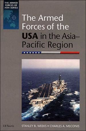 The Armed Forces of the USA in the Asia-Pacific Region book written by Stanley B. Weeks, Charles A. Meconis