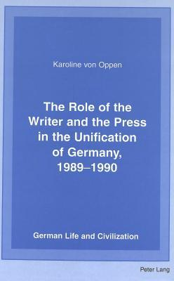 The role of the writer and the press in the unification of Germany 1989-1990 written by Karoline von Oppen