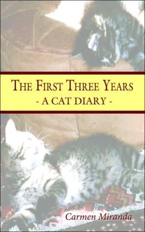 The First Three Years: A Cat Diary written by Carmen Miranda