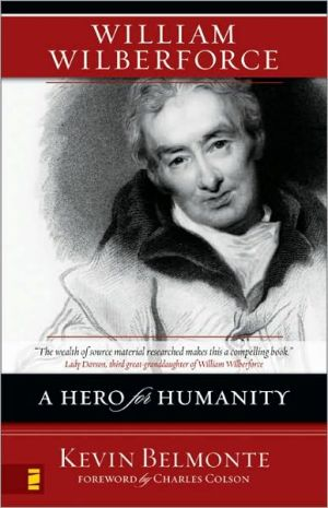 William Wilberforce: A Hero for Humanity book written by Kevin Belmonte