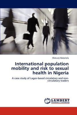 International Population Mobility and Risk to Sexual Health in Nigeria written by Olatunji Babatola