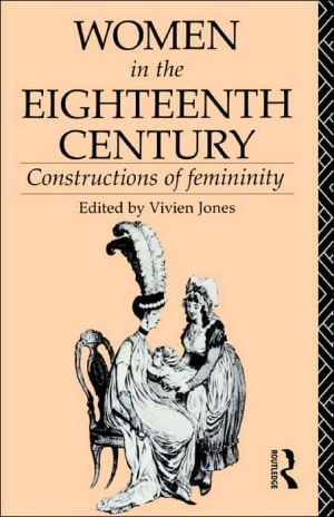 Women in the Eighteenth Century: Constructions of Femininity written by Vivien Jones