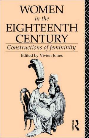 Women in the Eighteenth Century: Constructions of Femininity book written by Vivien Jones