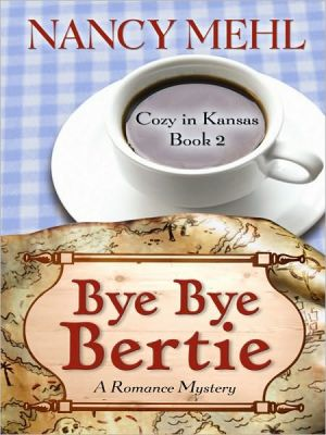 Bye Bye Bertie: A Romance Mystery book written by Nancy Mehl