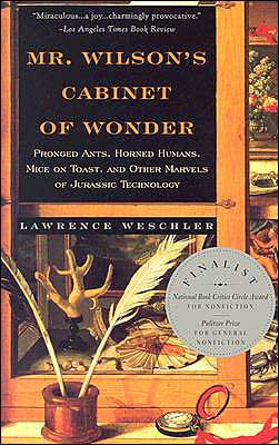 Mr. Wilson's Cabinet of Wonder: Pronged Ants, Horned Humans, Mice on Toast, and Other Marvels of Jurassic Technology book written by Lawrence Weschler
