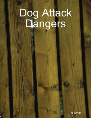 Dog Attack Dangers written by R Smith