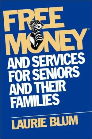 Free Money For Seniors book written by Blum