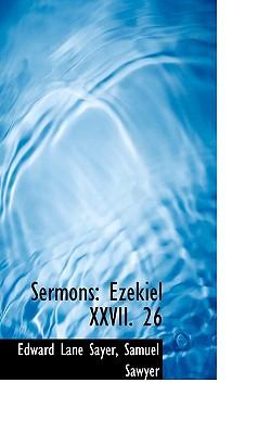 Sermons: Ezekiel XXVII. 26 book written by Sayer, Edward Lane