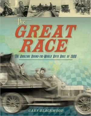 Great Race: The Amazing Round-the-World Auto Race of 1908 book written by Gary Blackwood