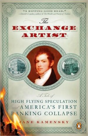The Exchange Artist: A Tale of High-Flying Speculation and America's First Banking Collapse book written by Jane Kamensky
