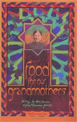 Food for Our Grandmothers: Writings by Arab-American and Arab-Canadian Feminists book written by Joanna Kadi