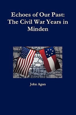Echoes of Our Past: The Civil War Years in Minden book written by Agan, John
