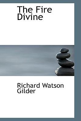 The Fire Divine book written by Gilder, Richard Watson
