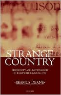 Strange Country: Modernity and Nationhood in Irish Writing since 1790 book written by Seamus Deane
