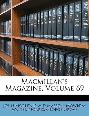 MacMillan's Magazine, Volume 69 book written by Morley, John , Masson, David , Morris, Mowbray Walter