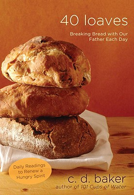 40 Loaves: Breaking Bread with Our Father Each Day written by Baker, C. D.