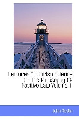 Lectures On Jurisprudence Or The Philosophy Of Positive Law Volume. I. written by John Austin