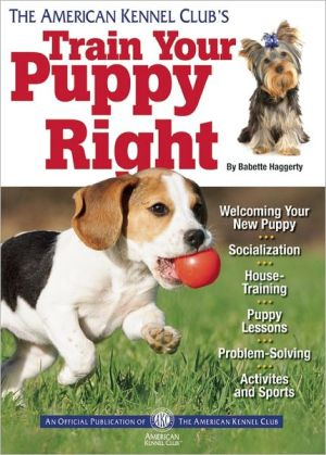 The American Kennel Club's Train Your Puppy Right book written by American Kennel Club
