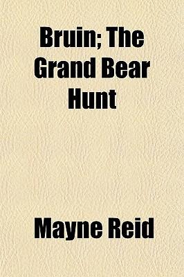 Bruin; The Grand Bear Hunt written by Reid, Mayne