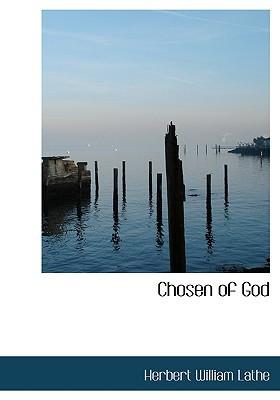 Chosen of God book written by Lathe, Herbert William
