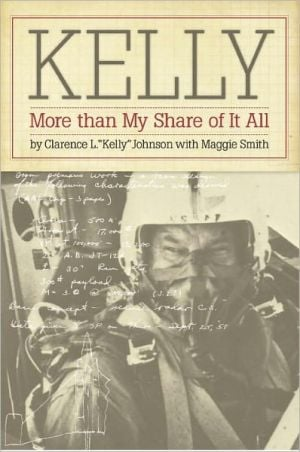 Kelly: More Than My Share of It All book written by Clarence L. Kelly Johnson