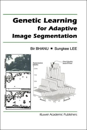 Genetic Learning for Adaptive Image Segmentation, Vol. 287 book written by Bir Bhanu