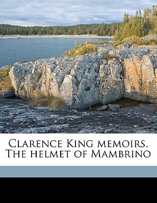 Clarence King Memoirs. the Helmet of Mambrino book written by Century Association (New York, N. y. ). Kin