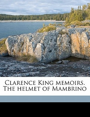 Clarence King Memoirs. the Helmet of Mambrino written by Century Association (New York, N. y. ). Kin