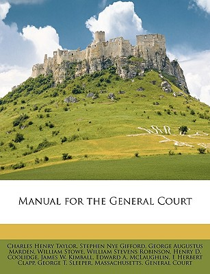 Manual for the General Court written by Taylor, Charles Henry , Gifford, Stephen Nye , Marden, George Augustus
