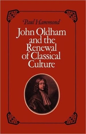 John Oldham and the Renewal of Classical Culture book written by Paul Hammond