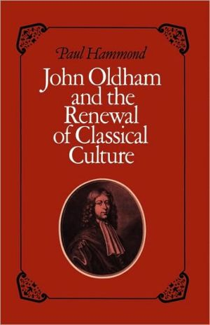 John Oldham and the Renewal of Classical Culture written by Paul Hammond