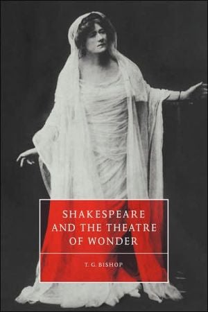 Shakespeare and the Theatre of Wonder book written by T. G. Bishop